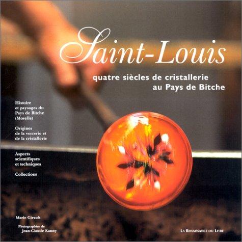 Saint-Louis : Quatres siècles de cristallerie au pays de Bitche par Marie Girault