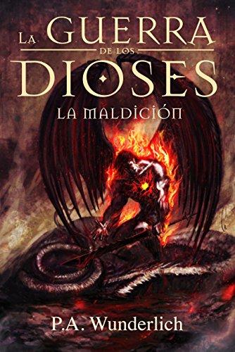LA MALDICIÓN (La Guerra de los Dioses nº 2) por Pablo Andrés Wunderlich Padilla