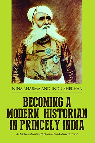 Becoming a Modern Historian in Princely India: An Intellectual History of Shyamal Das and His Vir Vinod