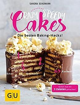 Crazy Speedy Cakes: Die besten Baking-Hacks! (GU Themenkochbuch) von [Schumann, Sandra]