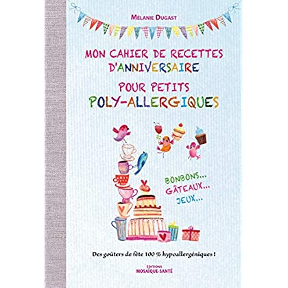 Mon cahier de recettes d'anniversaire pour petits poly-allergiques