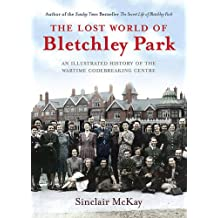 Lost World of Bletchley Park: An illustrated History of the Wartime Codebreaking Centre