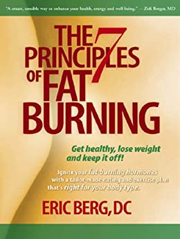 The 7 Principles of Fat Burning: Lose the weight. Keep it off. par [DC, Eric Berg ]