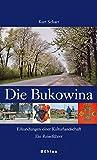 Die Bukowina: Erkundungen einer Kulturlandschaft. Ein Reiseführer