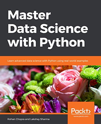 Master Data Science with Python: Learn advanced data science with Python using real-world examples