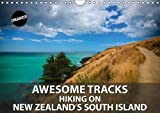 Awesome Tracks Hiking on New Zealand's South Island (Wall Calendar 2018 DIN A4 Landscape): Exploring New Zealand's walking and hiking trails is one calendar, 14 pages (Calvendo Places)