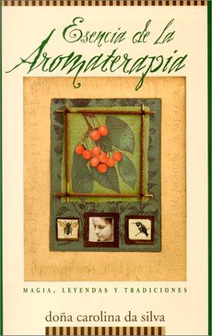 Esencia de la Aromaterapia: Magia, Leyendas y Tradiciones