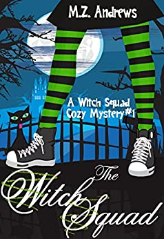The Witch Squad: A Witch Squad Cozy Mystery #1 by [Andrews, M.Z.]