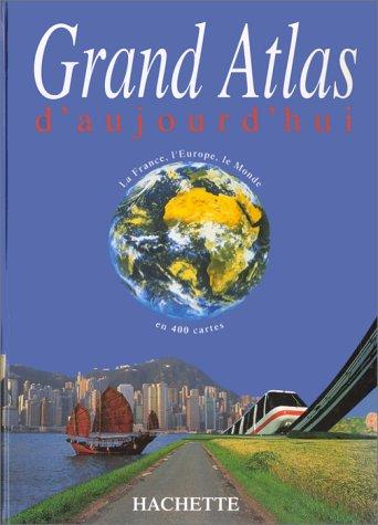 Grand atlas d'aujourd'hui : La France, l'Europe, le monde en 400 cartes