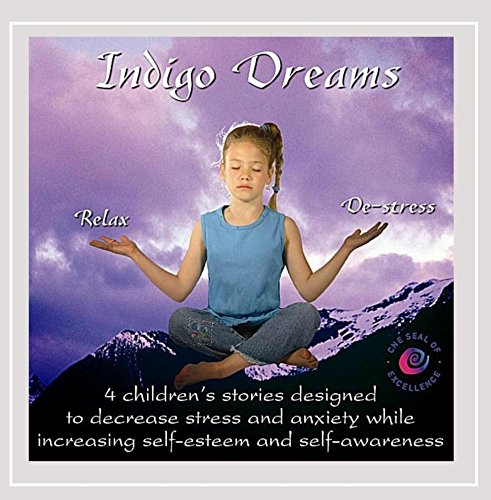 Indigo Dreams: 4 Children's Stories Designed to Decrease Stress and Anxiety While Increasing Self-Esteem and Self-Awareness