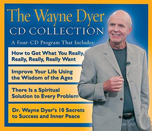 The Wayne Dyer CD Collection: WITH 10 Secrets to Success and Inner Peace AND Improve Your Life Using the Wisdom of Ages AND How to Get What You Really, Really, Really Want