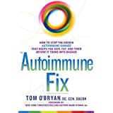 The Autoimmune Fix:How to Stop the Hidden Autoimmune Damage That Keeps You Sick, Fat, and Tired Before It Turns Into Disease