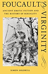 Foucault's Virginity: Ancient Erotic Fiction and the History of Sexuality (The W. B. Stanford Memorial Lectures)