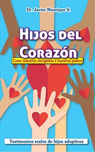 Hijos Del Corazón: Como Nosotros Escogimos a Nuestros Padres por Dr. Javier Manrique Sánchez