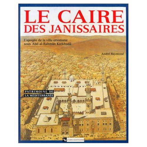 Le Caire des Janissaires : L'apogée de la ville ottomane sous Abd Al-Rahmân Katkhudâ