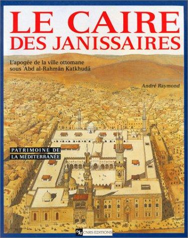 Le Caire des Janissaires : L'apogée de la vil...