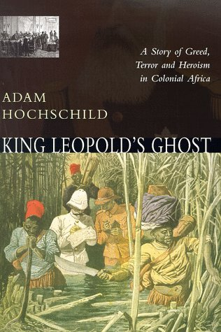 King Leopold's Ghost: A Story of Greed, Terror and Heroism in the Congo