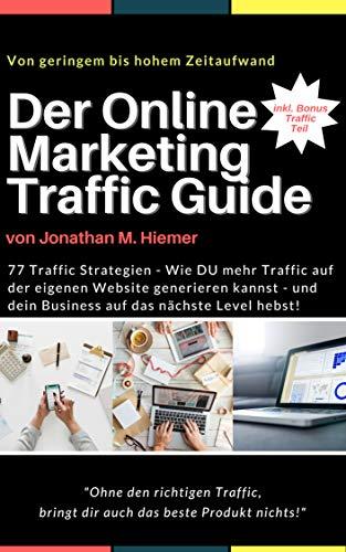 Der Online Marketing Traffic Guide: 77 Affiliate Marketing Traffic Strategien (Empfehlungsmarketing Guideline)
