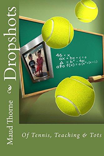 Dropshots: Of Tennis, Teaching & Tots (English Edition) por Maud Thorne