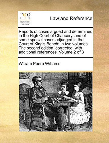 Reports of cases argued and determined in the High Court of Chancery, and of some special cases adjudged in the Court of King's Bench: In two volumes ... with additional references. Volume 2 of 3 por William Peere Williams