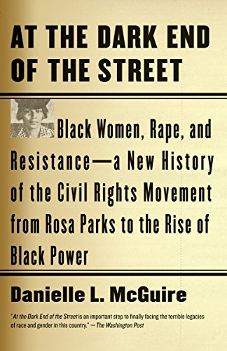At the Dark End of the Street: Black Women, Rape, and Resistance-A New History of the Civil Rights Movement from Rosa Parks to the Rise of Black Pow