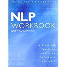 Nlp Workbook: A Practical Guide To Achieving The Results You Want by Joseph O'Connor (2001-08-05)