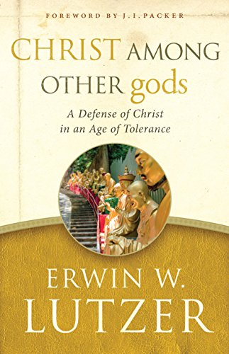 Christ Among Other gods: A Defense of Christ in an Age of Tolerance (English Edition)