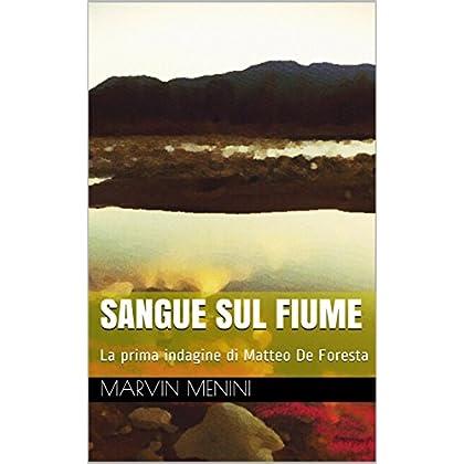 Sangue Sul Fiume: La Prima Indagine Di Matteo De Foresta - Romanzo Breve (Le Indagini Di Matteo De Foresta)