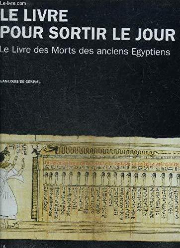 Le livre pour sortir le jour: Le Livre des Morts des anciens egyptiens