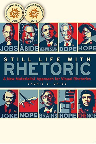 Still Life with Rhetoric: A New Materialist Approach for Visual Rhetorics by Laurie Gries (2015-04-01)