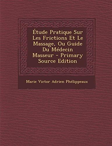 Etude Pratique Sur Les Frictions Et Le Massage, Ou Guide Du Medecin Masseur - Primary Source Edition
