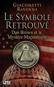 Le Symbole retrouvé : Dan Brown et le mystére maçonnique par [RAVENNE, GIACOMETTI]