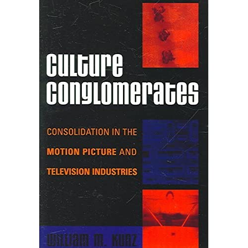 [(Culture Conglomerates : Consolidation in the Motion Picture and Television Industries)] [By (author) William M. Kunz] published on (July, 2006)