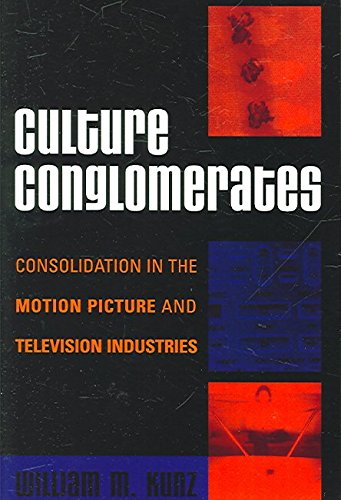[(Culture Conglomerates : Consolidation in the Motion Picture and Television Industries)] [By (author) William M. Kunz] published on (July, 2006) par William M. Kunz