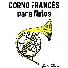 Corno Francés para Niños: Música Clásica, Villancicos de Navidad, Canciones Infantiles, Tradicionales y Folclóricas! (Spanish Edition)