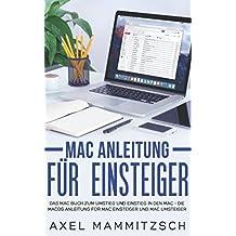 Mac Anleitung für Einsteiger: Das Mac Buch zum Umstieg und Einstieg in den Mac – Die macOS Anleitung für Mac Einsteiger und Mac Umsteiger -  Inklusive Videokurs Gutschein