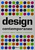 Design contemporaneo. Mutazioni, oggetti, ambienti, architetture. Ediz. illustrata
