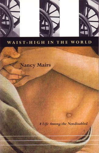 Waist-High In The World: A Life Among the Nondisabled (English Edition)