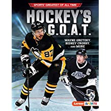 Hockey's G.O.A.T.: Wayne Gretzky, Sidney Crosby, and More (Sports' Greatest of All Time (Lerner ™ Sports)) (English Edition)