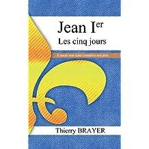 Jean Ier les cinq jours by Thierry Brayer (2015-05-19)