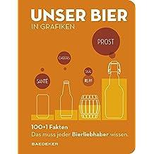 UNSER BIER in Grafiken: Baedekers 100+1 Fakten - Das muss jeder Bierliebhaber wissen. (Baedeker 100+1 Fakten)