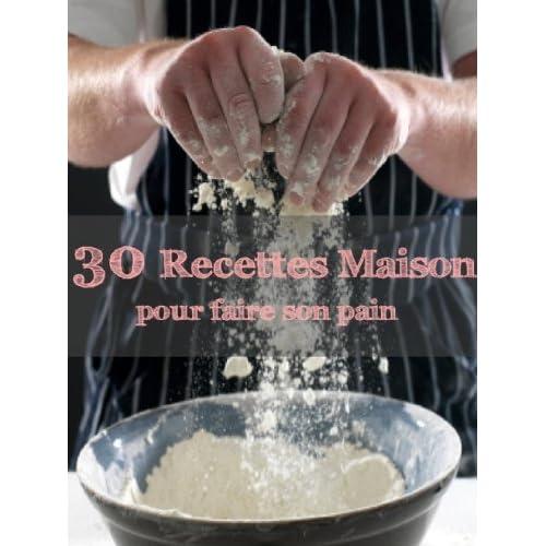30 recettes maison pour faire son pain