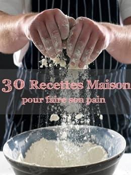 30 recettes maison pour faire son pain (French Edition)