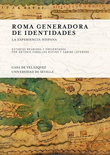 Roma generadora de identidades : la experiencia hispana por Antonio Caballos Rufino, Sabine Lefebvre, Collectif