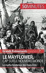 Le Mayflower, cap sur le Nouveau Monde: Le mythe fondateur des tats-Unis