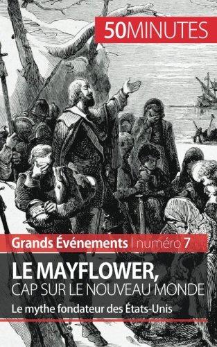 Le Mayflower, cap sur le Nouveau Monde: Le mythe fondateur des États-Unis