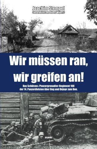 Wir müssen ran, wir greifen an!: Das Schützen-/Panzergrenadier-Regiment 108 der  14. Panzerdivision über Bug und Dnjepr zum Don