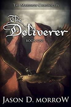 The Deliverer (The Marenon Chronicles Book 1) by [Morrow, Jason D.]