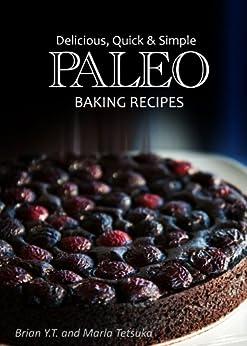Paleo Baking Recipes - Delicious, Quick & Simple Paleo Recipes (English Edition) von [Y.T., Brian]