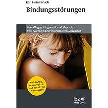Bindungsstörungen: Grundlagen, Diagnostik und Therapie vom Säuglingsalter bis zum alten Menschen
